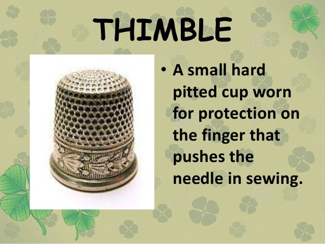 THIMBLE • A small hard pitted cup worn for protection on the finger that pushes the needle in sewing.