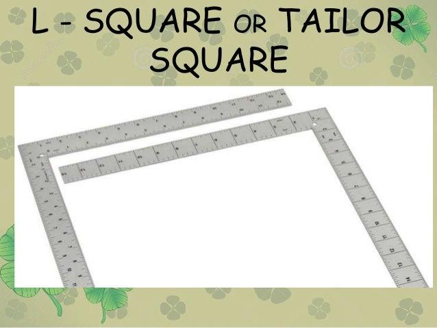 L - SQUARE OR TAILOR SQUARE
