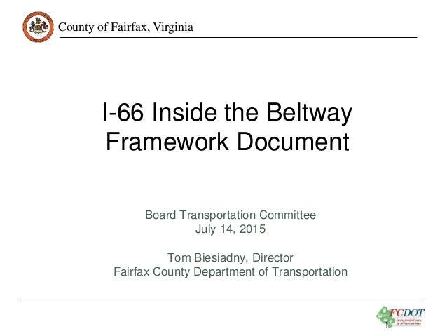 County of Fairfax, Virginia I-66 Inside the Beltway Framework Document Board Transportation Committee July 14, 2015 Tom Bi...