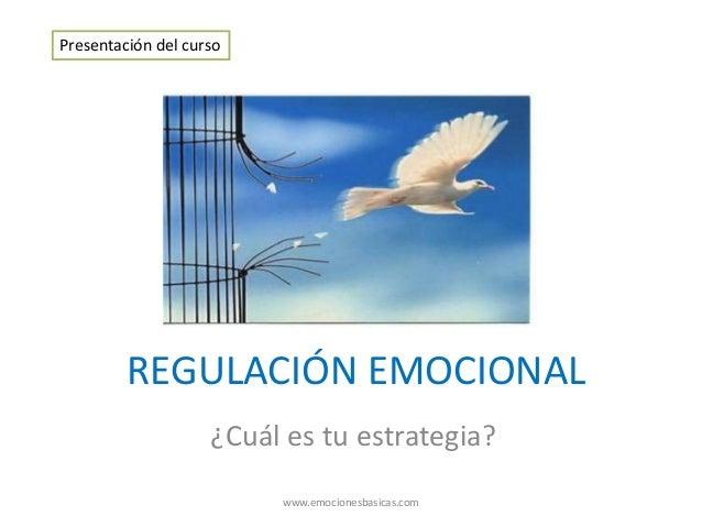 REGULACIÓN EMOCIONAL ¿Cuál es tu estrategia? Presentación del curso www.emocionesbasicas.com
