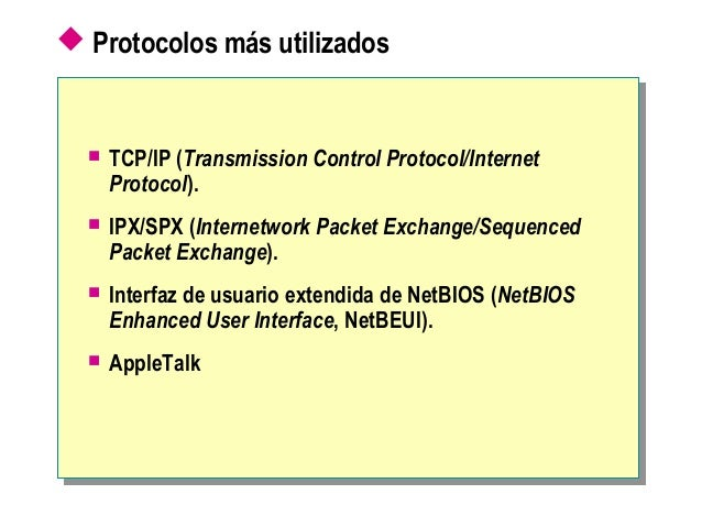  Protocolos más utilizados  TCP/IP (Transmission Control Protocol/Internet Protocol).  IPX/SPX (Internetwork Packet Exc...