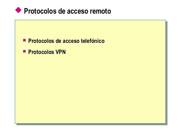 Protocolos de acceso remoto  Protocolos de acceso telefónico  Protocolos VPN