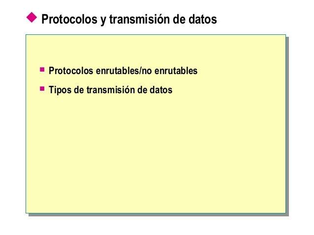  Protocolos y transmisión de datos  Protocolos enrutables/no enrutables  Tipos de transmisión de datos