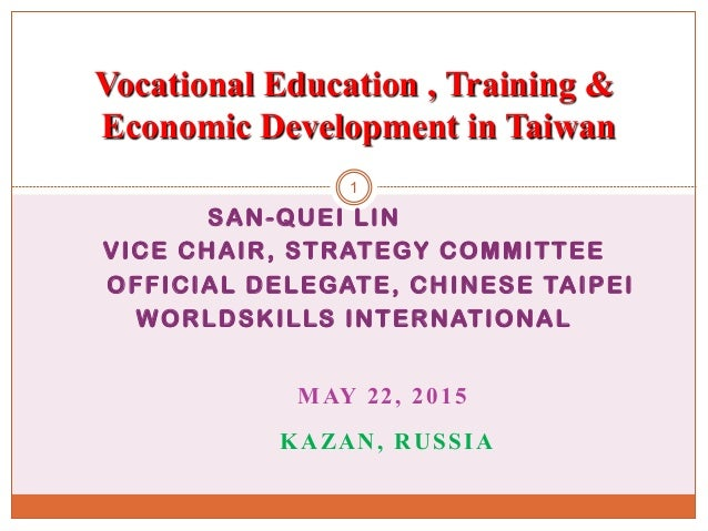 SAN-QUEI LIN VICE CHAIR, STRATEGY COMMITTEE OFFICIAL DELEGATE, CHINESE TAIPEI WORLDSKILLS INTERNATIONAL MAY 22, 2015 KAZAN...