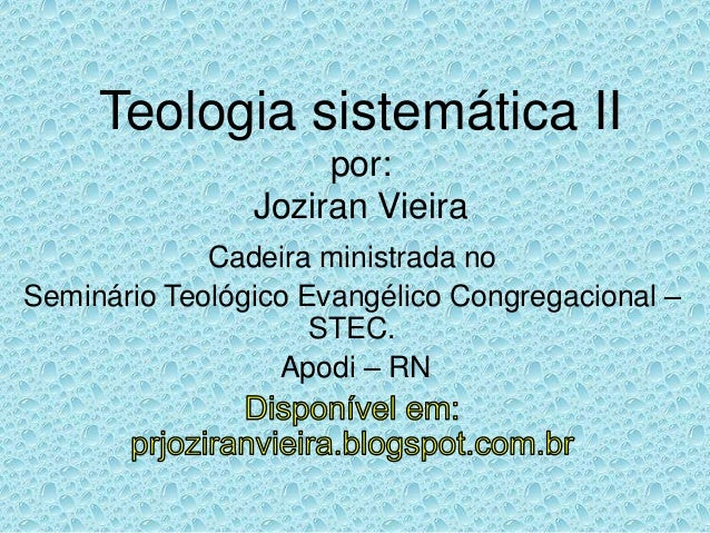 Teologia sistemática II por: Joziran Vieira Cadeira ministrada no Seminário Teológico Evangélico Congregacional – STEC. Ap...