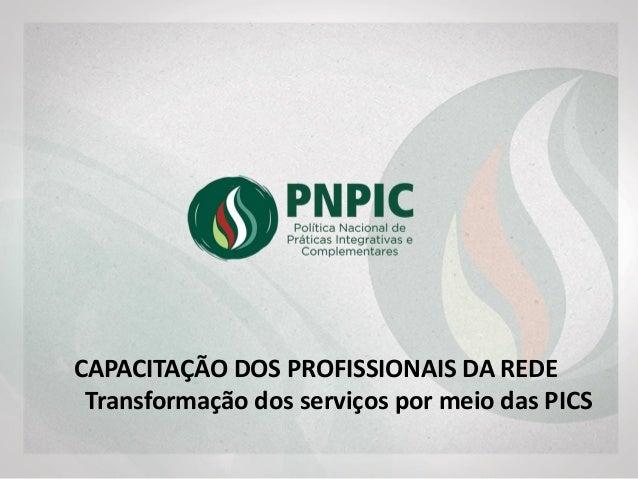 CAPACITAÇÃO DOS PROFISSIONAIS DA REDE Transformação com as PIC
