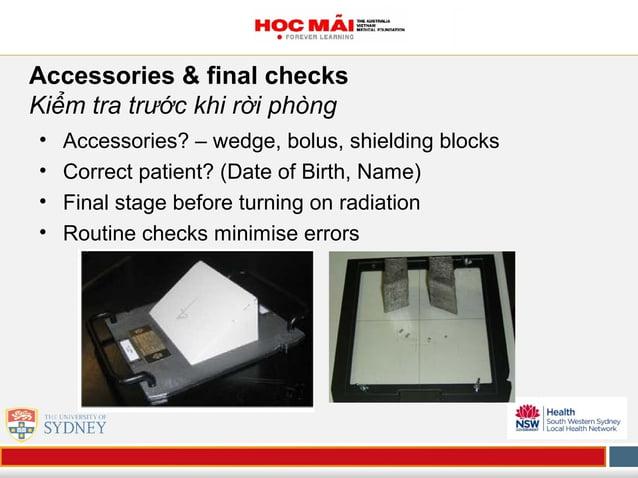 Accessories & final checks Kiểm tra trước khi rời phòng • Accessories? – wedge, bolus, shielding blocks • Correct patient?...