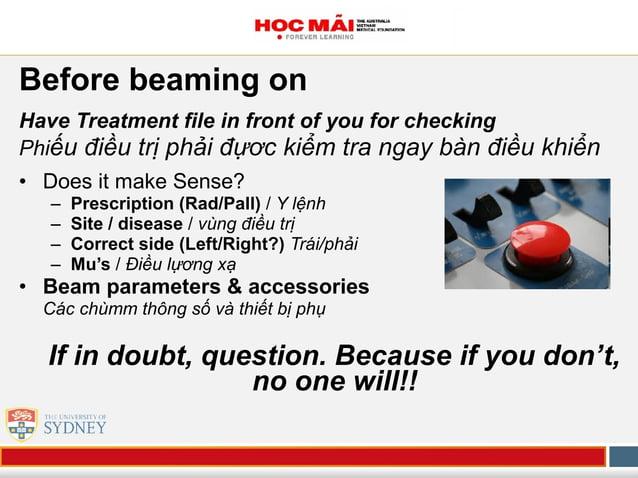 Before beaming on Have Treatment file in front of you for checking Phiếu điều trị phải đựơc kiểm tra ngay bàn điều khiển •...