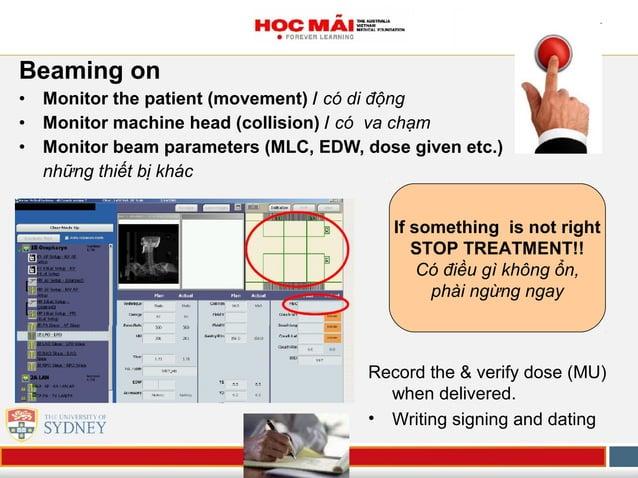 Beaming on • Monitor the patient (movement) / có di động • Monitor machine head (collision) / có va chạm • Monitor beam pa...