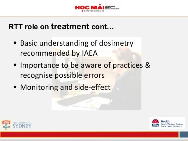 RTT role on treatment cont… • Basic understanding of dosimetry recommended by IAEA • Importance to be aware of practices &...
