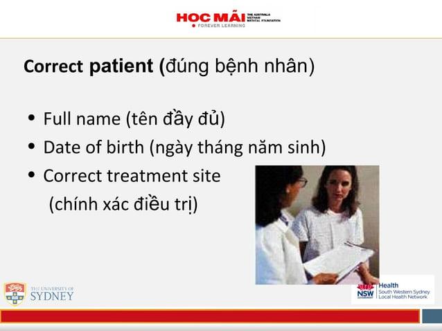 Correct patient (đúng bệnh nhân) • Full name (tên đ y đầ ủ) • Date of birth (ngày tháng năm sinh) • Correct treatment site...