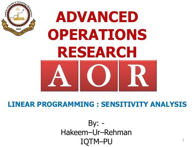 ADVANCED OPERATIONS RESEARCH By: - Hakeem–Ur–Rehman IQTM–PU 1 RA O LINEAR PROGRAMMING : SENSITIVITY ANALYSIS