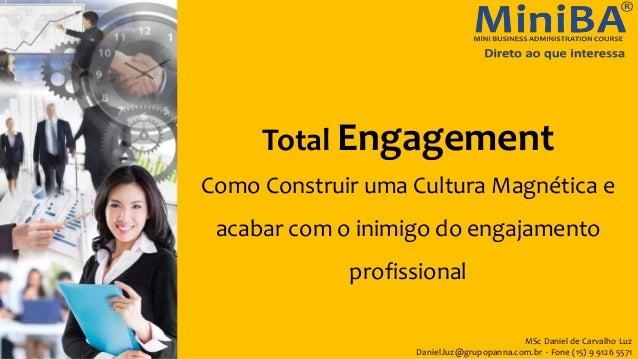 MSc Daniel de Carvalho Luz Daniel.luz@grupopanna.com.br - Fone (15) 9 9126 5571 Total Engagement Como Construir uma Cultur...