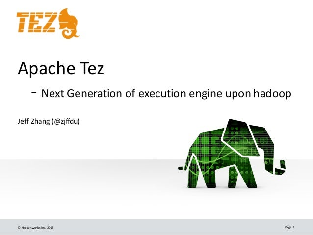 ©	   Hortonworks	   Inc.	   2015 Page	   1 Apache	   Tez -­‐ Next	   Generation	   of	   execution	   engine	   upon	   ha...