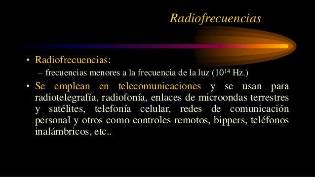 • Radiofrecuencias: – frecuencias menores a la frecuencia de la luz (1014 Hz.) • Se emplean en telecomunicaciones y se usa...