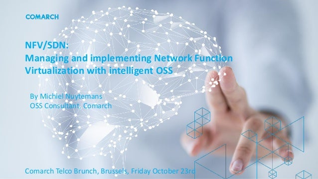 NFV/SDN: Managing and implementing Network Function Virtualization with intelligent OSS By Michiel Nuytemans OSS Consultan...