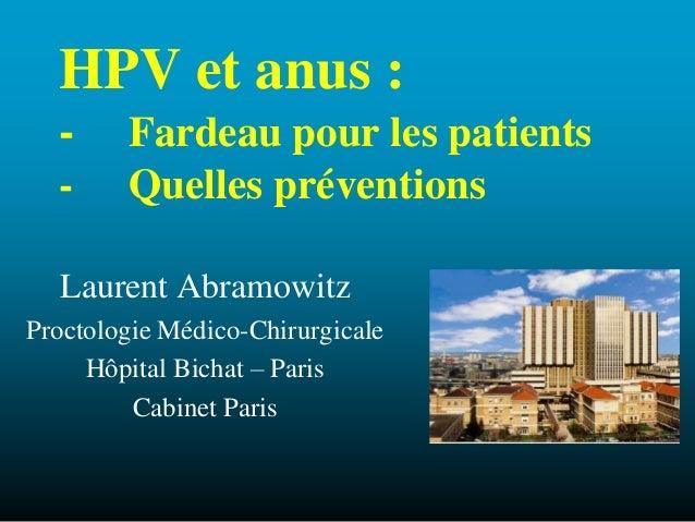 HPV et anus : - Fardeau pour les patients - Quelles préventions Laurent Abramowitz Proctologie Médico-Chirurgicale Hôpital...