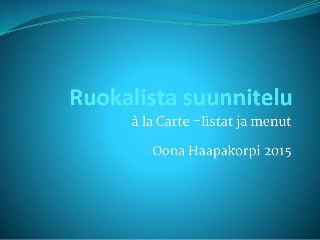 Ruokalista suunnitelu à la Carte –listat ja menut Oona Haapakorpi 2015