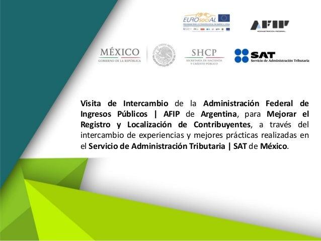 Visita de Intercambio de la Administración Federal de Ingresos Públicos   AFIP de Argentina, para Mejorar el Registro y Lo...