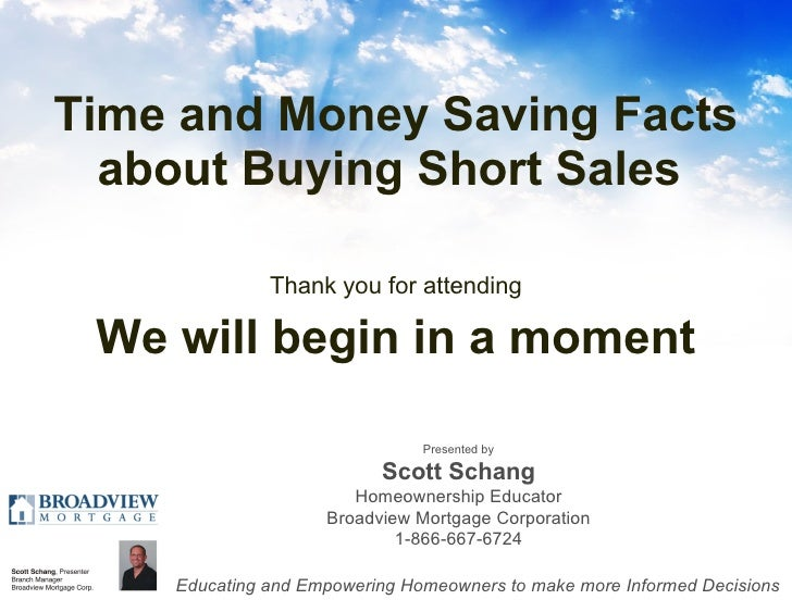 Time and Money Saving Facts about Buying Short Sales  <ul><li>Thank you for attending </li></ul><ul><li>We will begin in a...