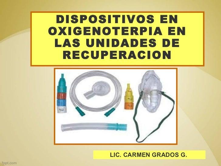 DISPOSITIVOS ENOXIGENOTERPIA EN LAS UNIDADES DE  RECUPERACION       LIC. CARMEN GRADOS G.