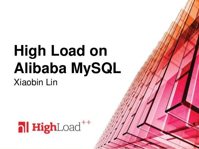 High Load on Alibaba MySQL Xiaobin Lin