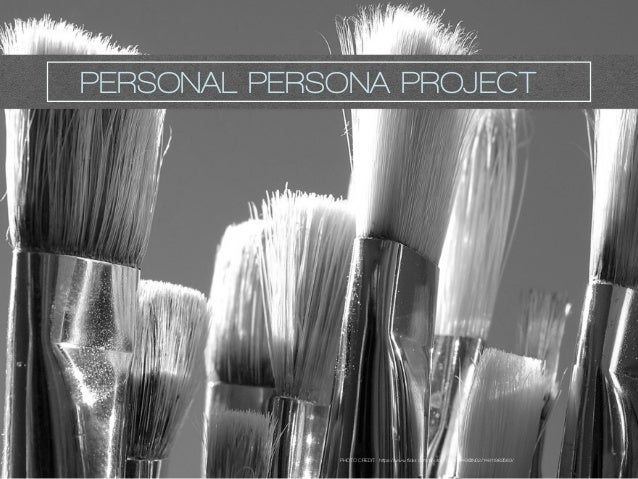 PHOTO CREDIT: https://www.flickr.com/photos/17997843@N02/14811962563/ PERSONAL PERSONA PROJECT