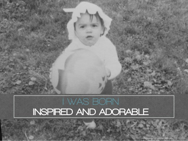 I WAS BORN INSPIRED AND ADORABLE PHOTOCREDIT: PHOTOGRAPHY BY JILLIAN GALARZA