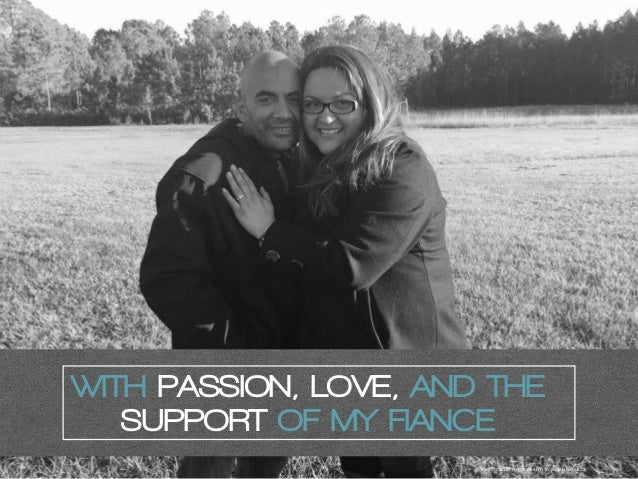 WITH PASSION, LOVE, AND THE SUPPORT OF MY FIANCE PHOTOCREDIT: PHOTOGRAPHY BY JILLIAN GALARZA