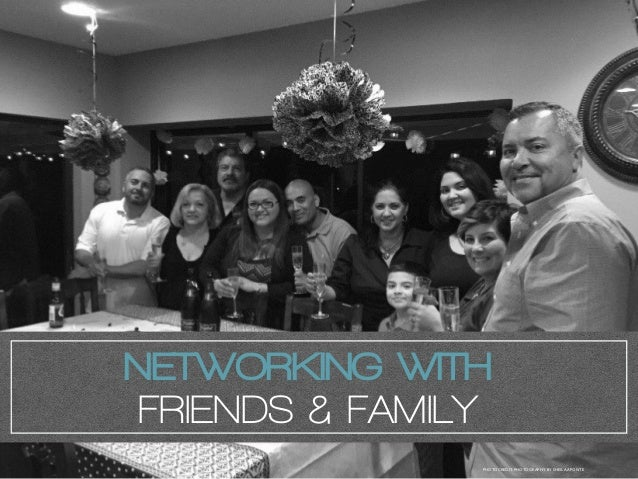 NETWORKING WITH FRIENDS & FAMILY PHOTOCREDIT: PHOTOGRAPHY BY SHEILA APONTE