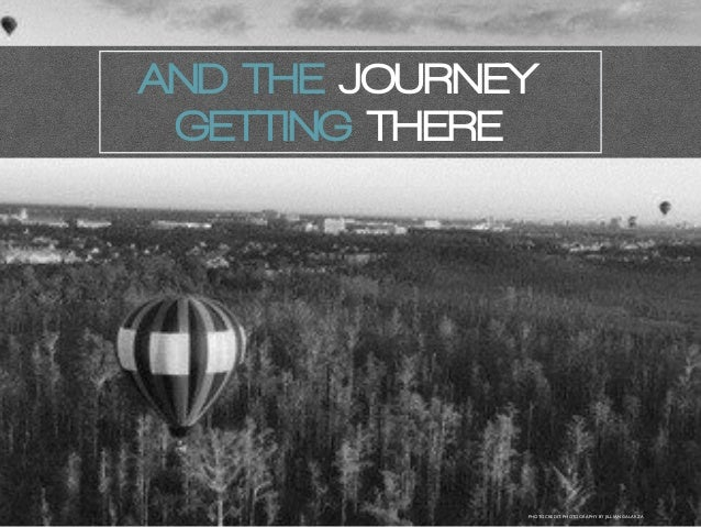 AND THE JOURNEY GETTING THERE PHOTOCREDIT: PHOTOGRAPHY BY JILLIAN GALARZA