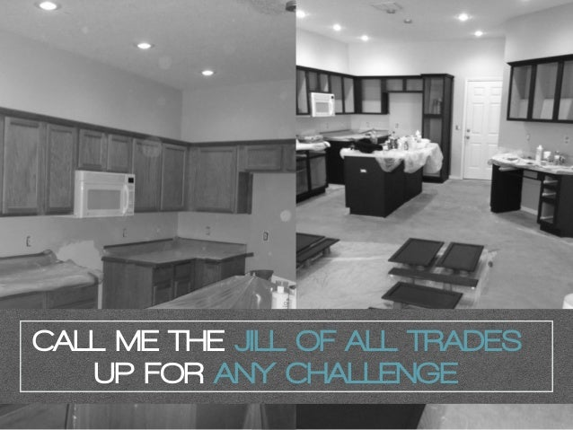 CALL ME THE JILL OF ALL TRADES UP FOR ANY CHALLENGE