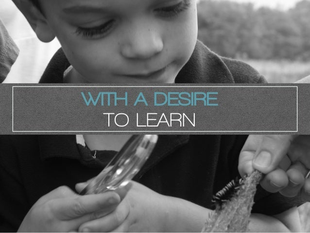 WITH A DESIRE TO LEARN