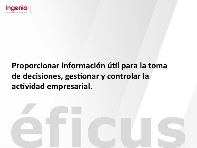 éficus Proporcionar  información  ú#l  para  la  toma   de  decisiones,  ges#onar  y  controlar  la...