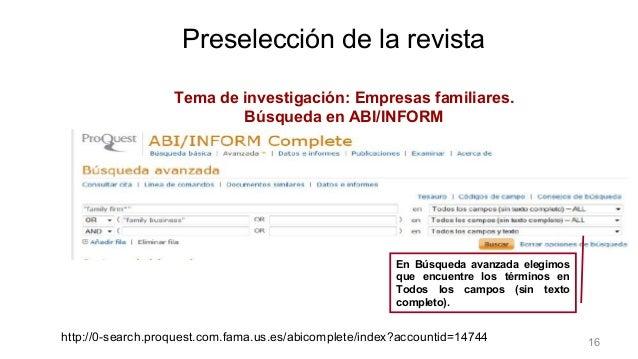 Preselección de la revista Tema de investigación: Empresas familiares. Búsqueda en ABI/INFORM En Búsqueda avanzada elegimo...