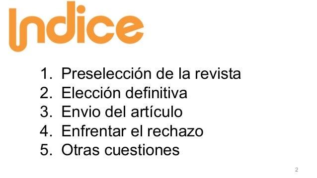 1. Preselección de la revista 2. Elección definitiva 3. Envio del artículo 4. Enfrentar el rechazo 5. Otras cuestiones 2
