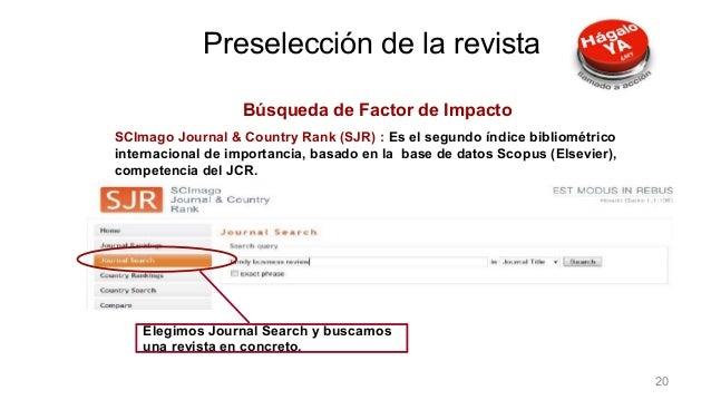 Búsqueda de Factor de Impacto SCImago Journal & Country Rank (SJR) : Es el segundo índice bibliométrico internacional de i...