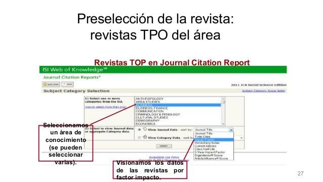 Preselección de la revista Revistas TOP en Journal Citation Report Seleccionamos un área de conocimiento (se pueden selecc...