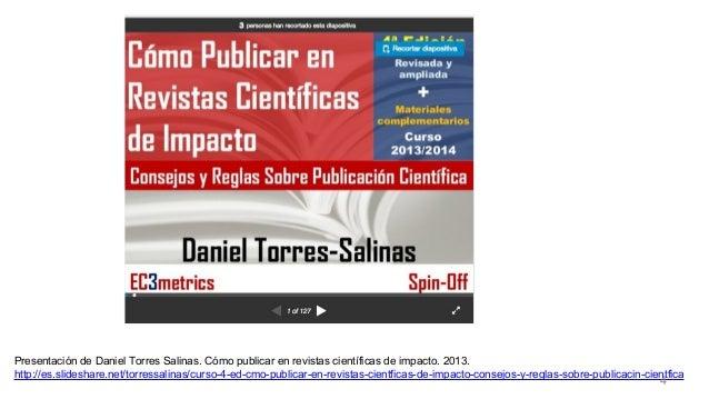 Presentación de Daniel Torres Salinas. Cómo publicar en revistas científicas de impacto. 2013. http://es.slideshare.net/to...