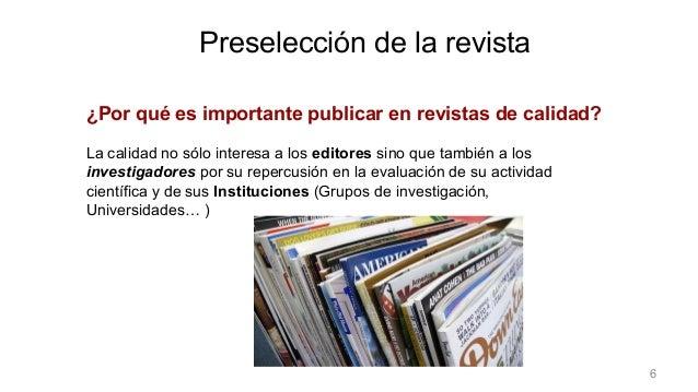 ¿Por qué es importante publicar en revistas de calidad? La calidad no sólo interesa a los editores sino que también a los ...