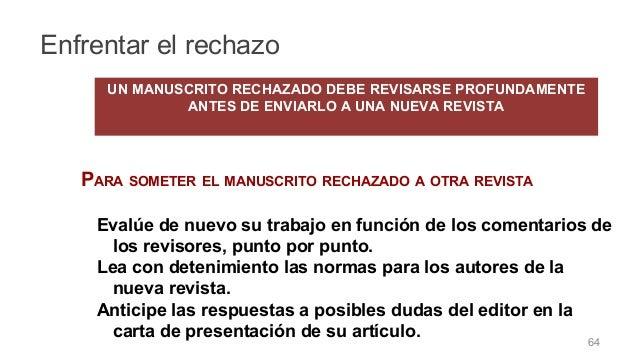 PARA SOMETER EL MANUSCRITO RECHAZADO A OTRA REVISTA Evalúe de nuevo su trabajo en función de los comentarios de los reviso...