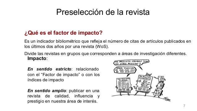 ¿Qué es el factor de impacto? Es un indicador bibliométrico que refleja el número de citas de artículos publicados en los ...