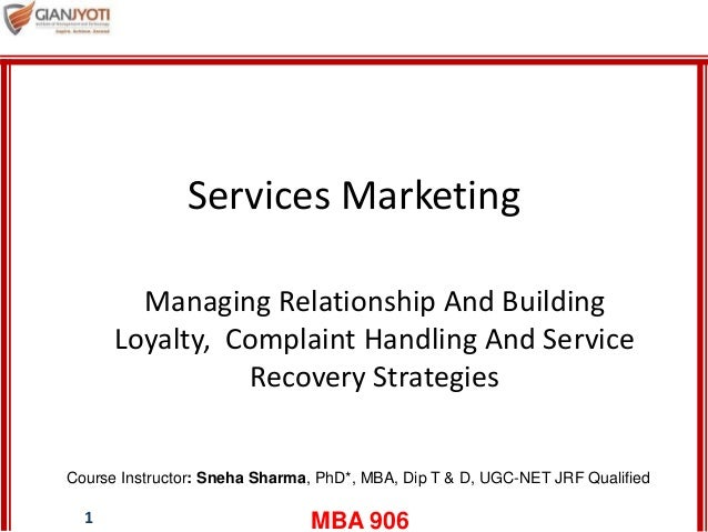 MBA 9061 Services Marketing Managing Relationship And Building Loyalty, Complaint Handling And Service Recovery Strategies...