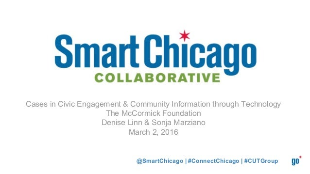 @SmartChicago | #ConnectChicago | #CUTGroup Cases in Civic Engagement & Community Information through Technology The McCor...