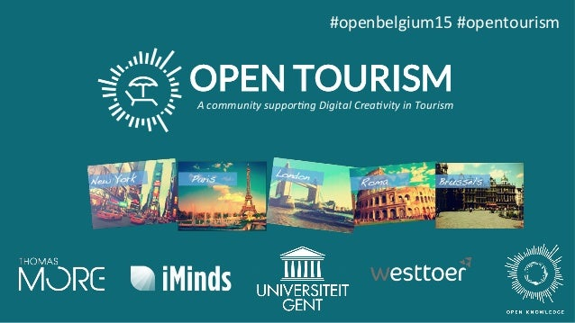 #openbelgium15	#opentourism	 	 	 	 	 	 	 A	community	suppor.ng	Digital	Crea.vity	in	Tourism