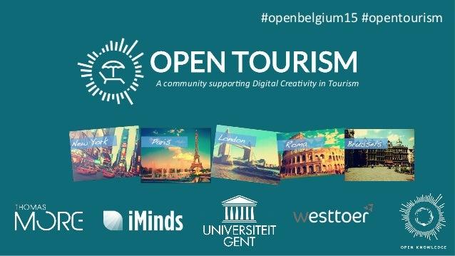 #openbelgium15#opentourism       Acommunitysuppor.ngDigitalCrea.vityinTourism