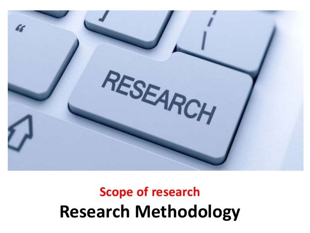 scope of research methodology The scope of research methodology are as follows:-1 marketting research2 for making government policy3.