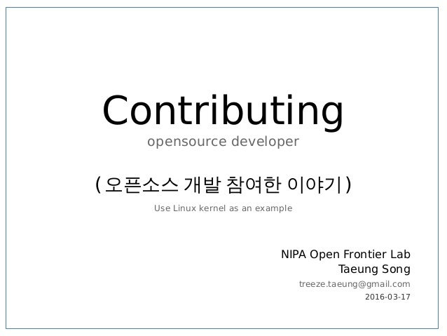 Contributing opensource developer (오픈소스 개발 참여한 이야기) d Use Linux kernel as an example NIPA Open Frontier Lab Taeung Song tr...