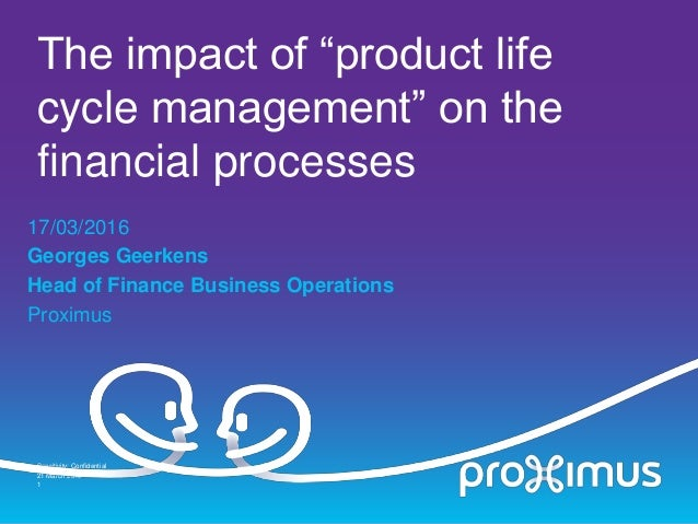 """The impact of """"product life cycle management"""" on the financial processes 17/03/2016 Georges Geerkens Head of Finance Busin..."""