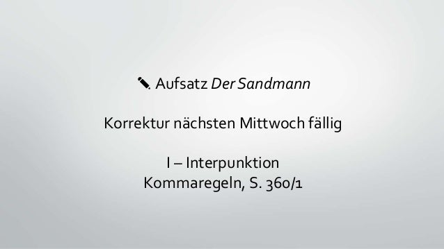 ✎ Aufsatz Der Sandmann Korrektur nächsten Mittwoch fällig I – Interpunktion Kommaregeln, S. 360/1